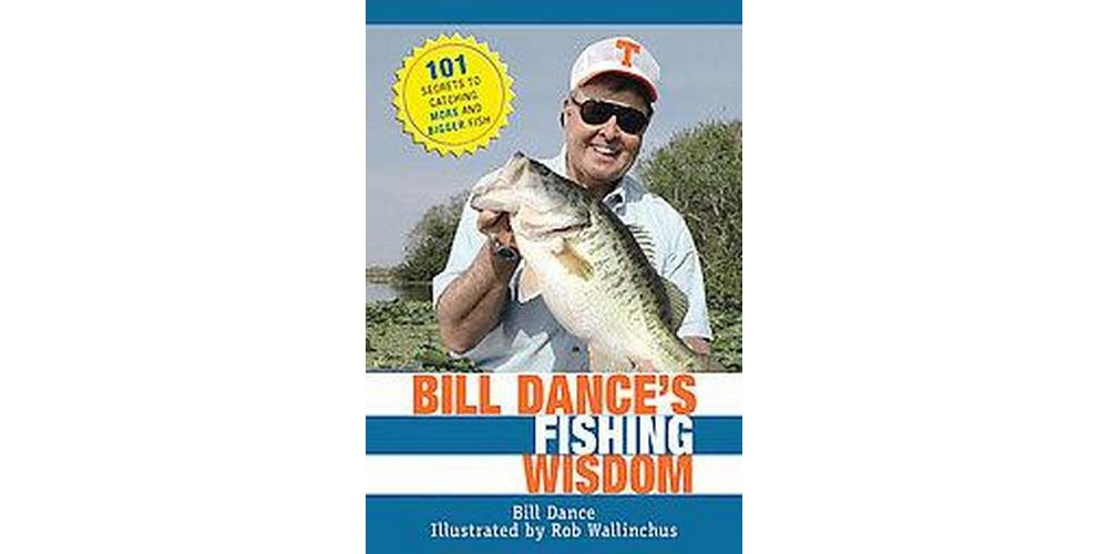 Baker Bill Dance's Fishing Wisdom : 101 Secrets to Catching More and Bigger Fish (Hardcover)