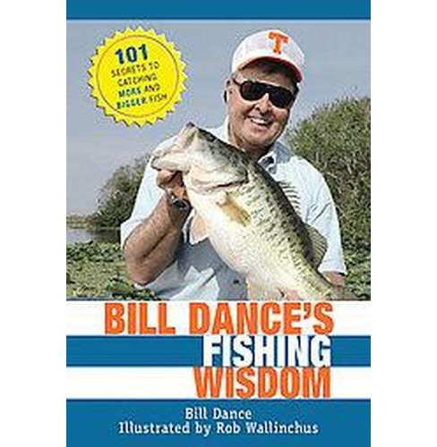 Bill Dance's Fishing Wisdom : 101 Secrets to Catching More and Bigger Fish (Hardcover) - image 1 of 1