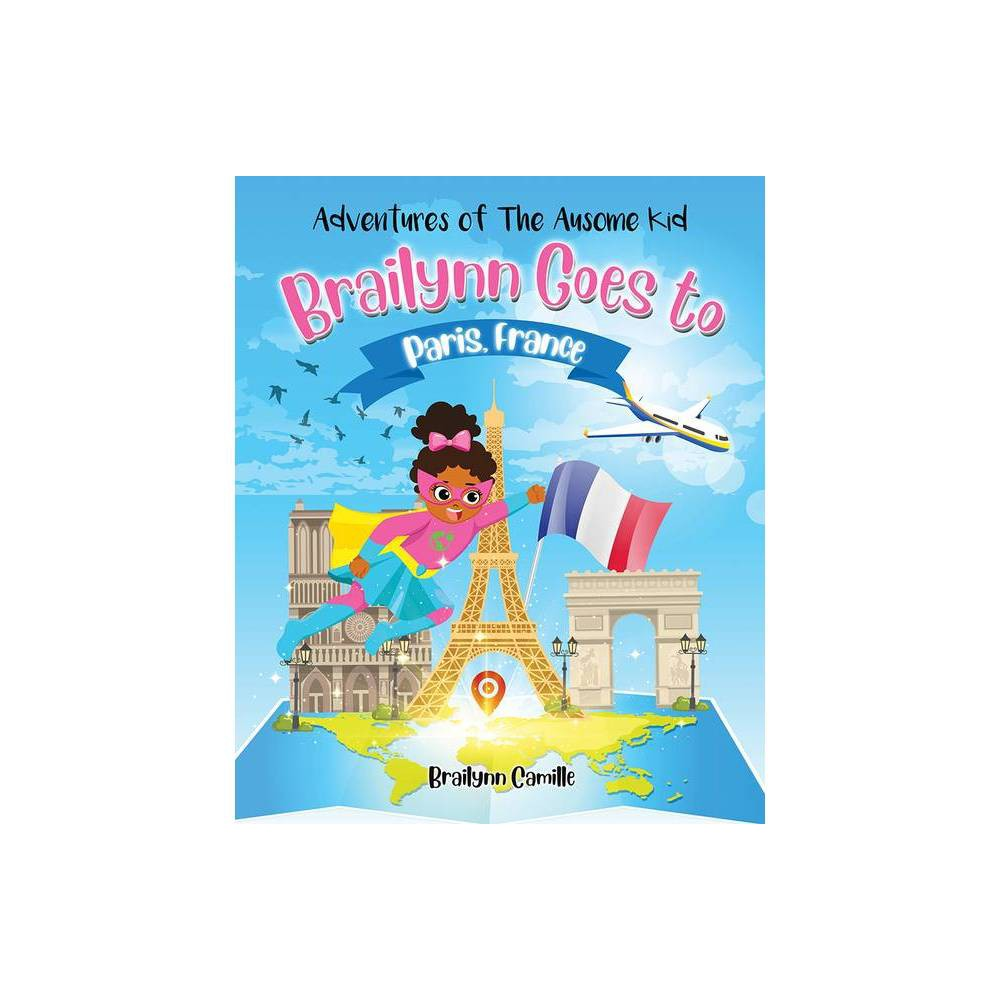 Adventures Of The Ausome Kid Brailynn Goes To Paris France By Brailynn Camille Hardcover