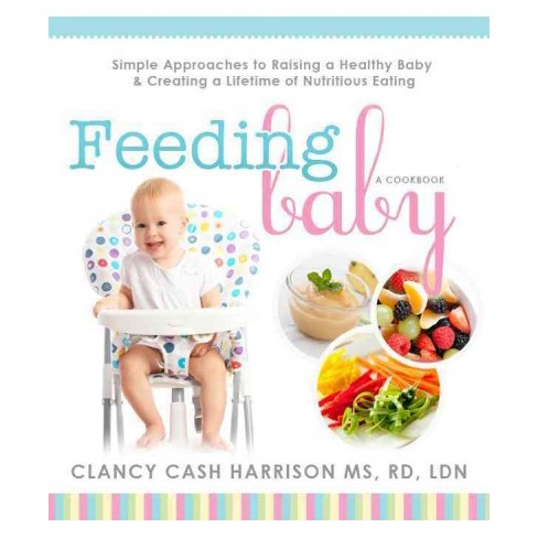 Feeding Baby Simple Approaches To Raising A Healthy Baby
