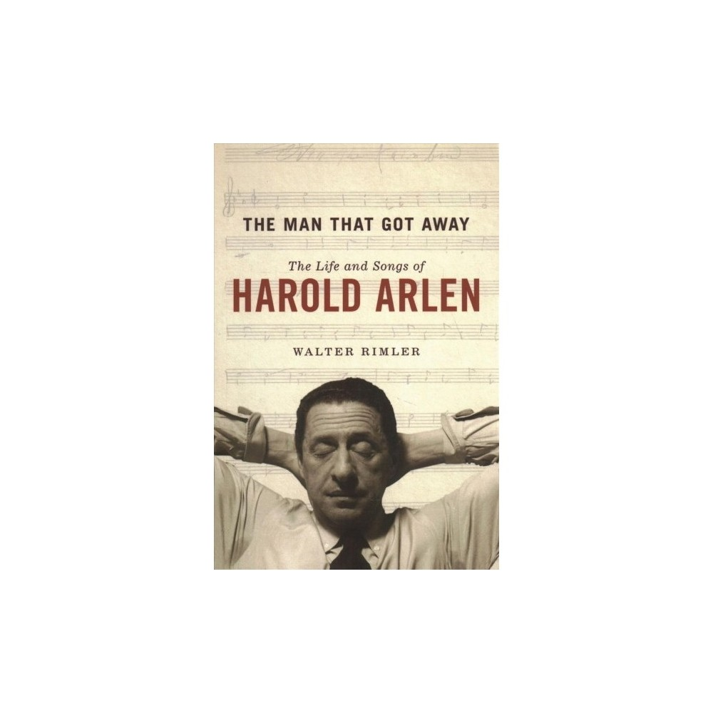 Man That Got Away : The Life and Songs of Harold Arlen - Reprint by Walter Rimler (Paperback)