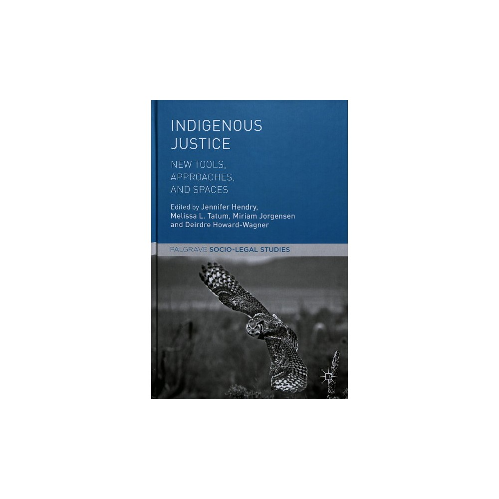 Indigenous Justice : New Tools, Approaches, and Spaces - (Hardcover)