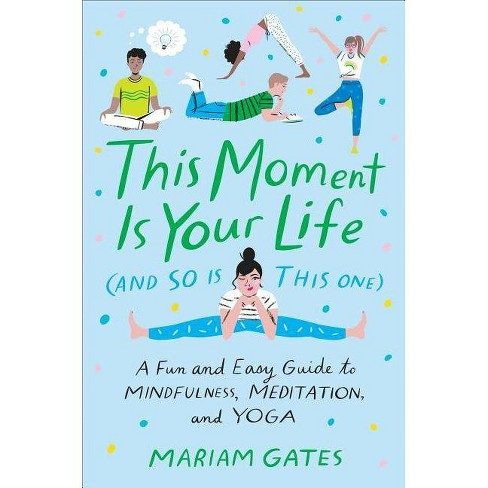 This Moment Is Your Life (and So Is This One) - by  Mariam Gates (Hardcover) - image 1 of 1