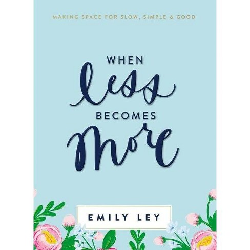 When Less Becomes More - by  Emily Ley (Hardcover) - image 1 of 1