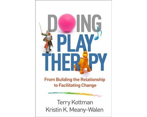 Doing Play Therapy : From Building the Relationship to Facilitating Change -  (Hardcover) - image 1 of 1
