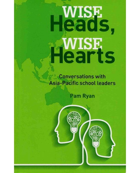Wise Heads, Wise Hearts : Conversations With Asia-Pacific School Leaders (Paperback) (Pam Ryan) - image 1 of 1