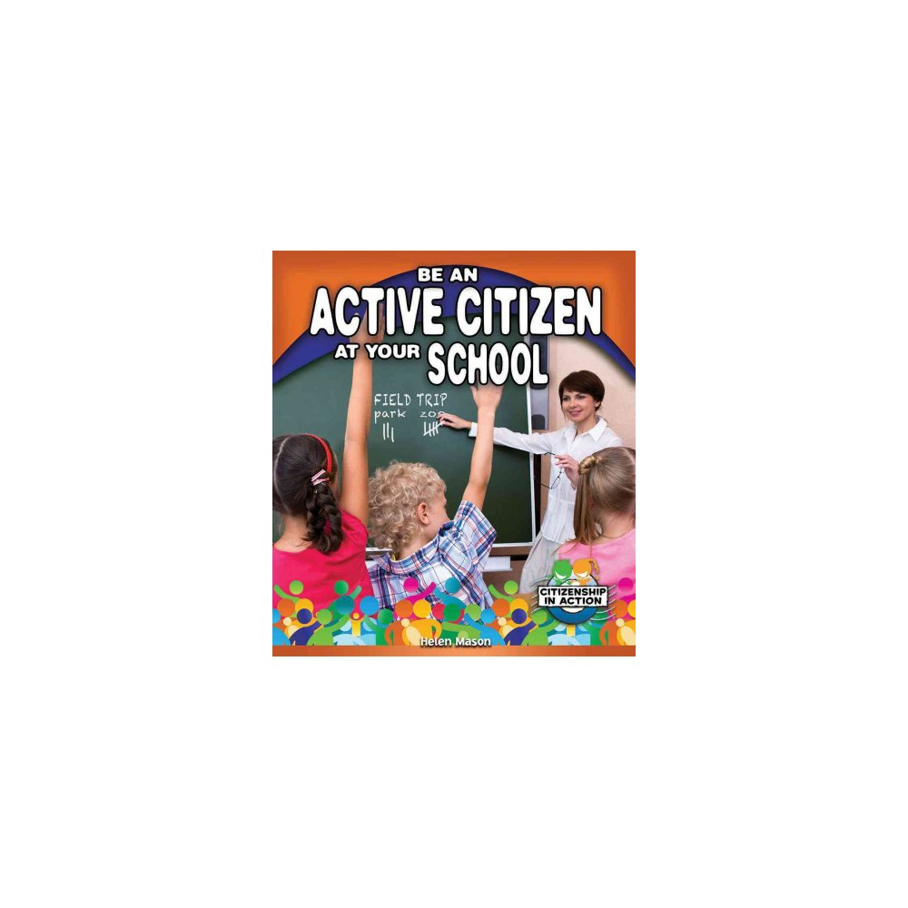 Be an Active Citizen at Your School (Paperback) (Helen Mason)