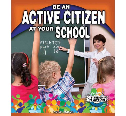 Be an Active Citizen at Your School (Paperback) (Helen Mason) - image 1 of 1