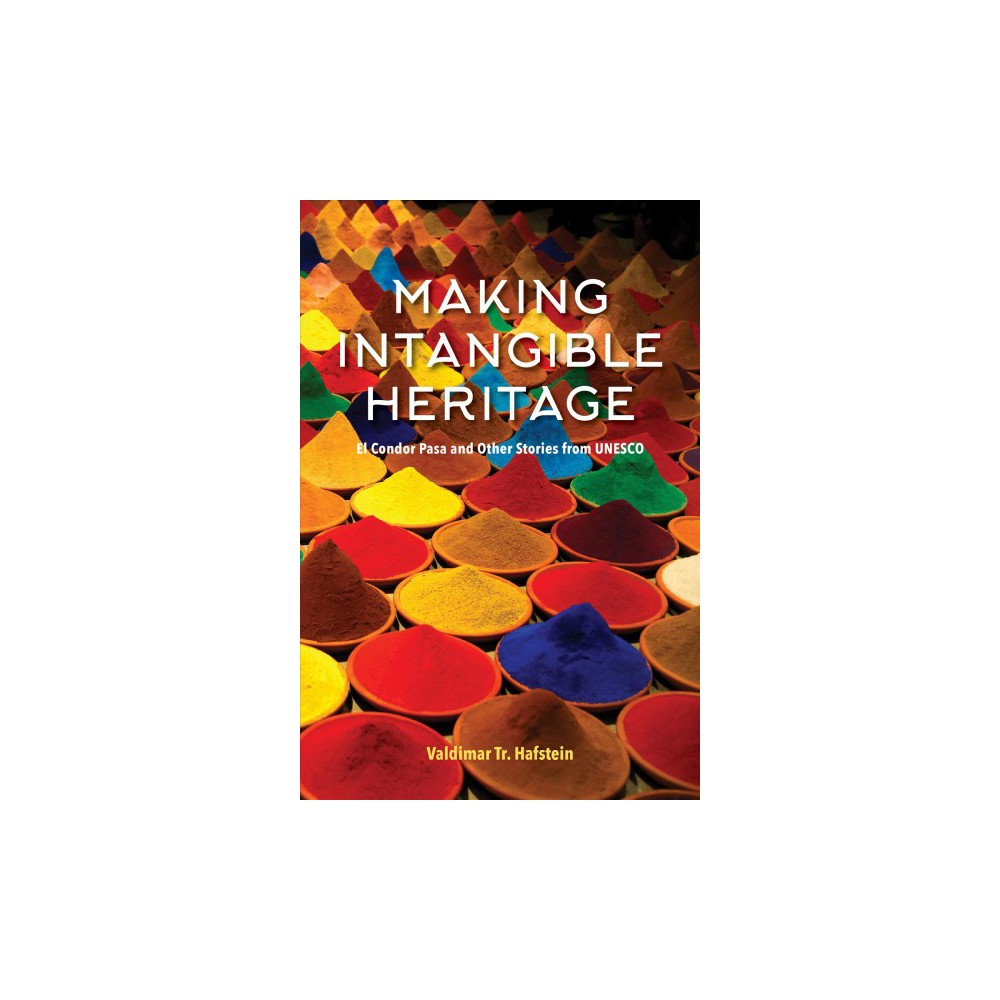 Making Intangible Heritage : El Condor Pasa and Other Stories from Unesco - (Hardcover)