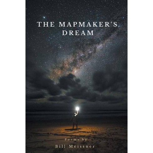 The Mapmaker's Dream - by Bill Meissner (Paperback)