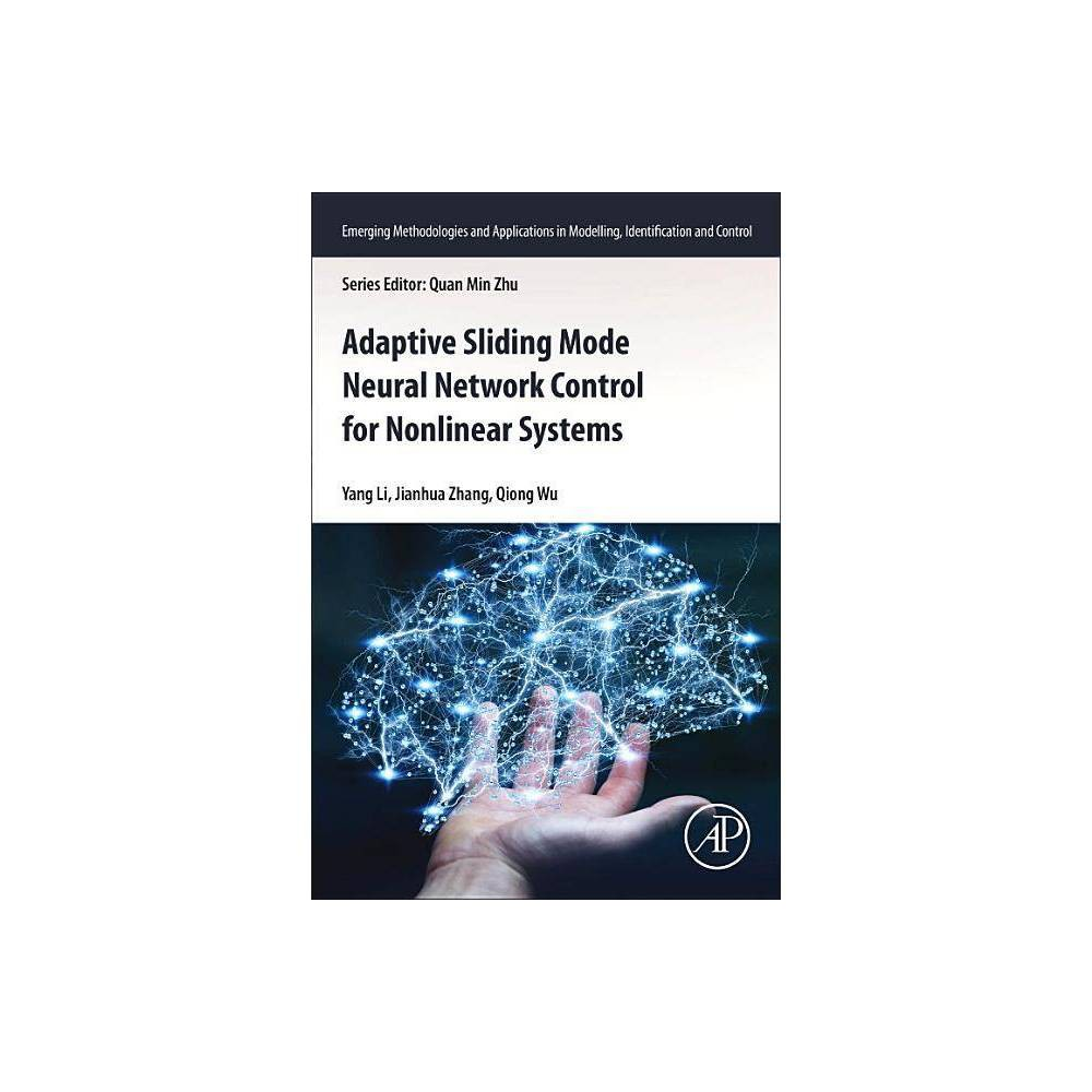 Adaptive Sliding Mode Neural Network Control For Nonlinear Systems Emerging Methodologies And Applications In Modelling Identi Paperback