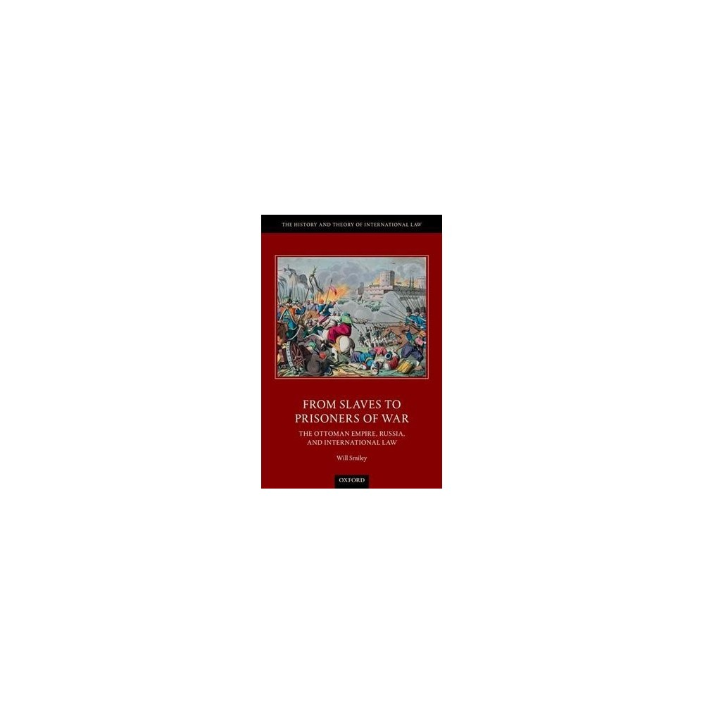 From Slaves to Prisoners of War : The Ottoman Empire, Russia, and International Law - (Hardcover)
