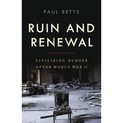 Ruin and Renewal - by  Paul Betts (Hardcover)