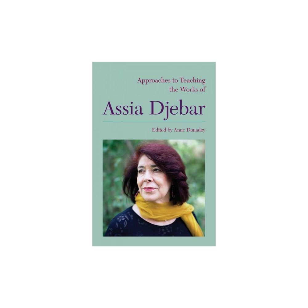Approaches to Teaching the Works of Assia Djebar - (Hardcover)