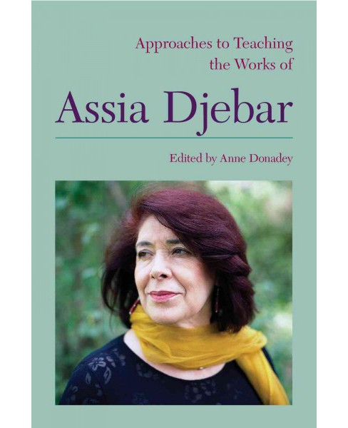 Approaches to Teaching the Works of Assia Djebar -  (Paperback) - image 1 of 1