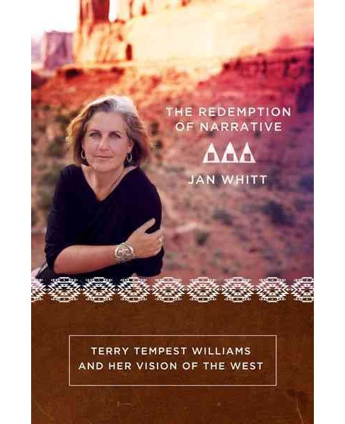 Redemption of Narrative : Terry Tempest Wiliams and Her Vision of the West (Hardcover) (Jan Whitt) - image 1 of 1