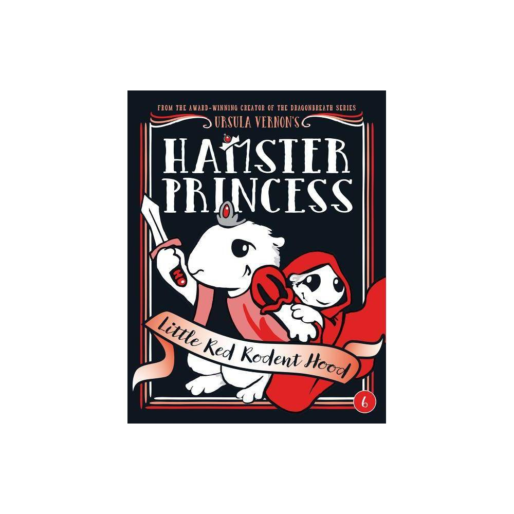 Hamster Princess Little Red Rodent Hood By Ursula Vernon Hardcover