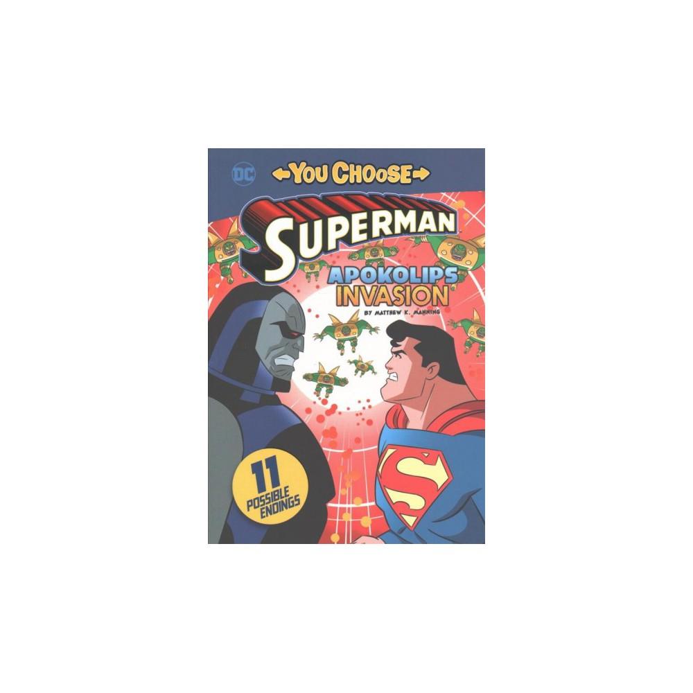 Apokolips Invasion - (You Choose Stories: Superman) by Matthew K. Manning (Paperback)