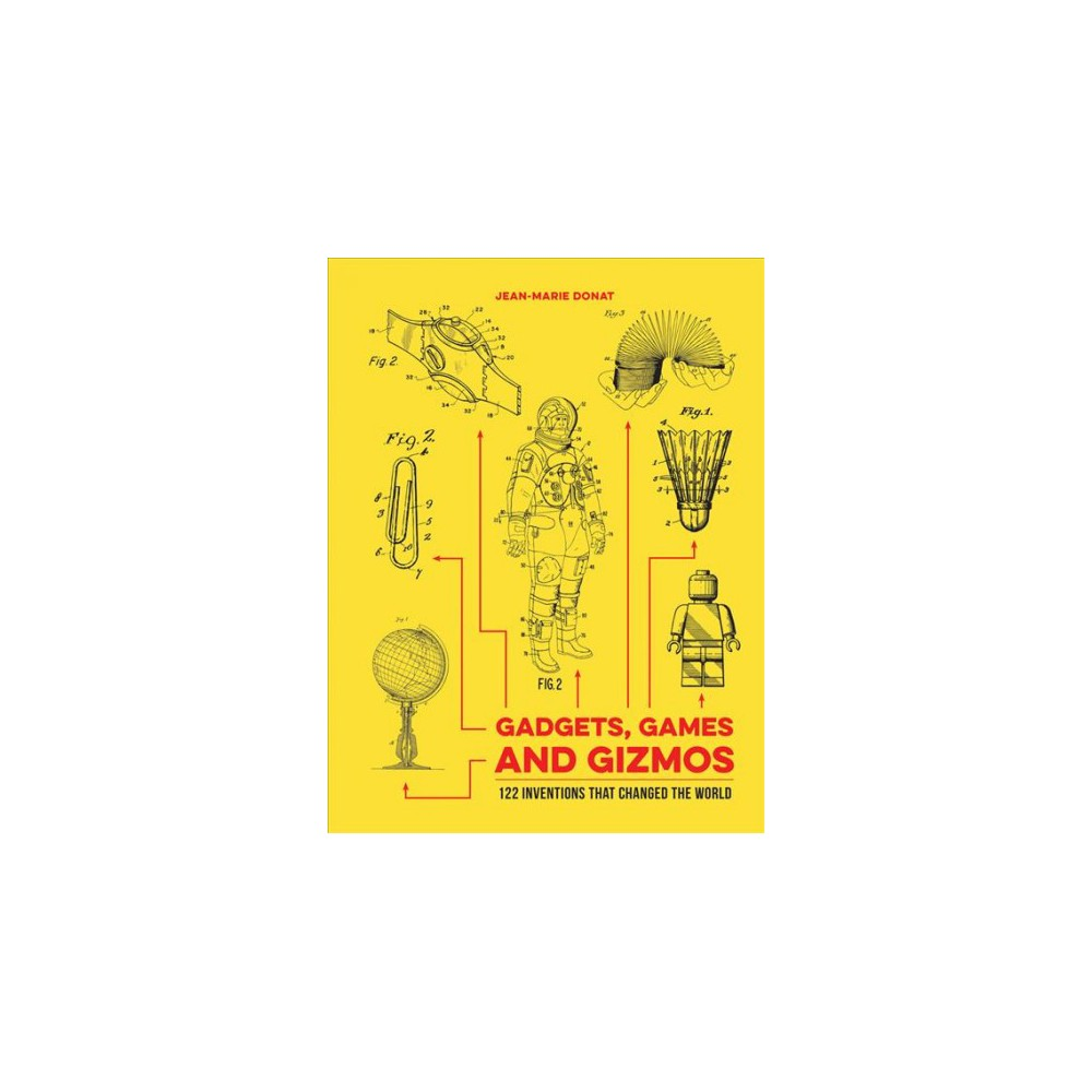 Gadgets, Games and Gizmos : 122 Inventions That Changed the World - by Jean-Marie Donat (Hardcover)