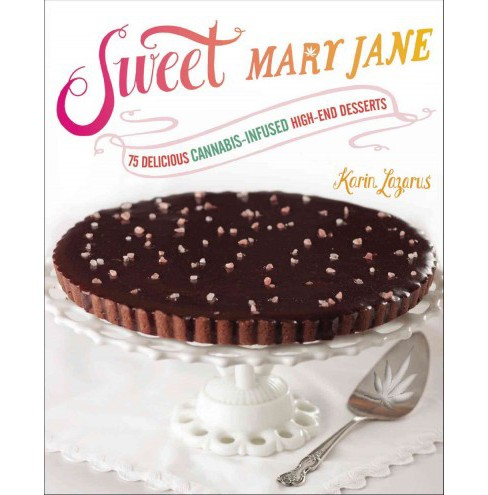 Sweet Mary Jane : 75 Delicious Cannabis-Infused High-End Desserts (Paperback) (Karin Lazarus) - image 1 of 1