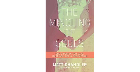 Mingling of Souls : God's Design for Love, Marriage, Sex & Redemption (Paperback) (Matt Chandler) - image 1 of 1