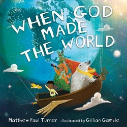 When God Made the World - by Matthew Paul Turner (Hardcover)
