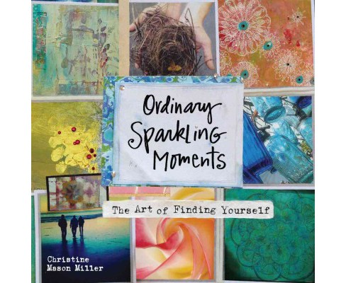 Ordinary Sparkling Moments : The Art of Finding Yourself (Revised) (Hardcover) (Christine Mason Miller) - image 1 of 1