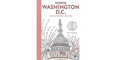 Iconic Washington D.C. Coloring Book : 24 Sights to Send and Frame (Paperback) - image 1 of 1