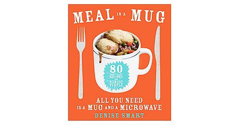 Meal in a Mug : 80 Fast, Easy Recipes for Hungry People—all You Need Is a Mug and a Microwave - image 1 of 1