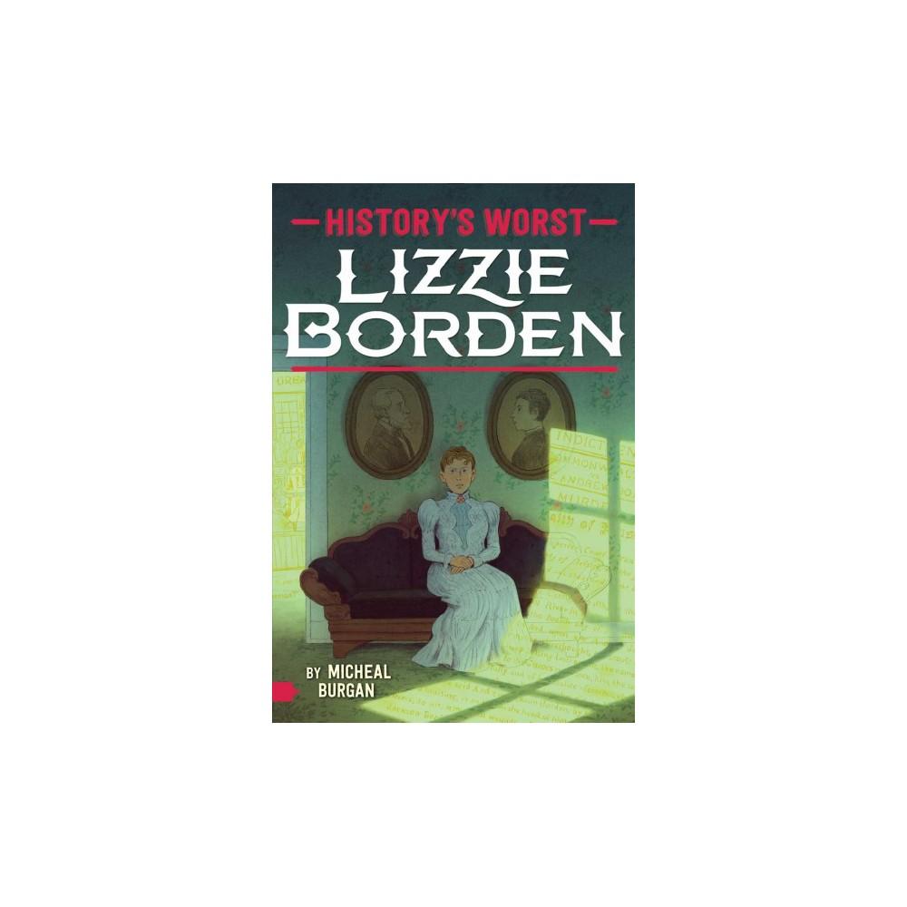 Lizzie Borden - (History's Worst) by Michael Burgan (Paperback)
