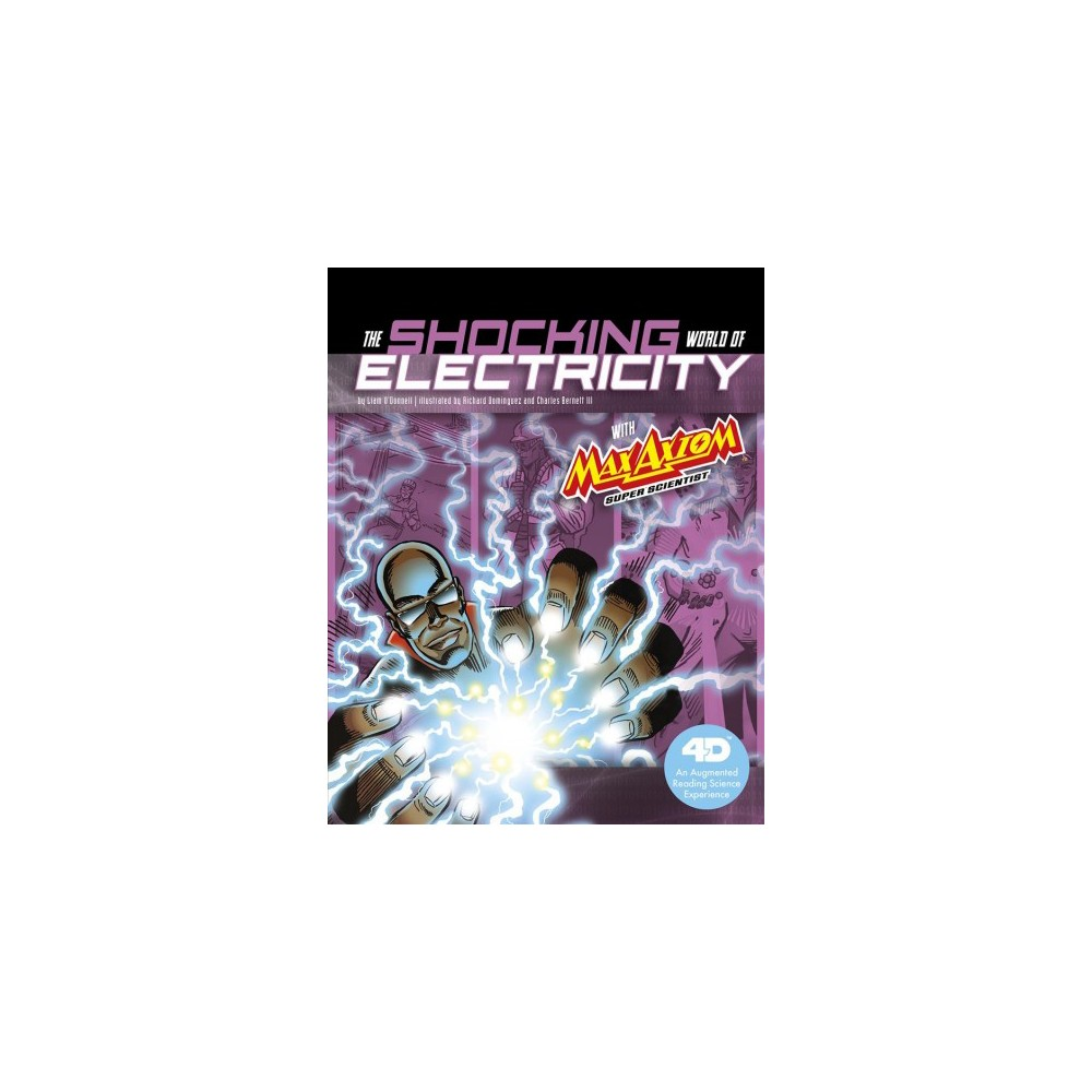 Shocking World of Electricity With Max Axiom Super Scientist - by Liam O'Donnell (Paperback)