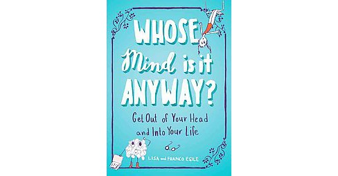 Whose Mind Is It Anyway? : Get Out of Your Head and into Your Life (Paperback) (Lisa Esile & Franco - image 1 of 1