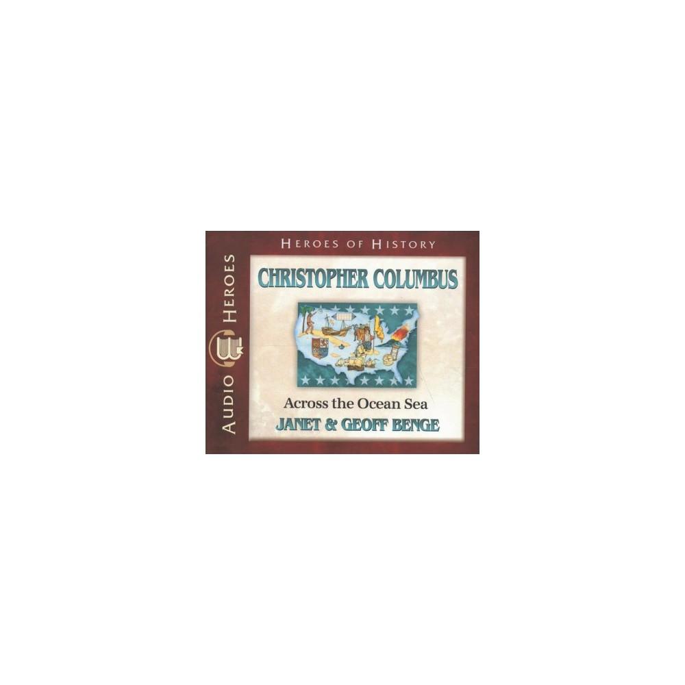 Christopher Columbus : Across the Ocean Sea - by Janet Benge & Geoff Benge (CD/Spoken Word)