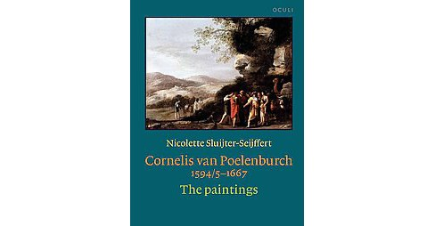 Cornelis Van Poelenburch 1594/5 - 1667 : The Paintings (Hardcover) (Nicolette Sluijter-seijffert) - image 1 of 1