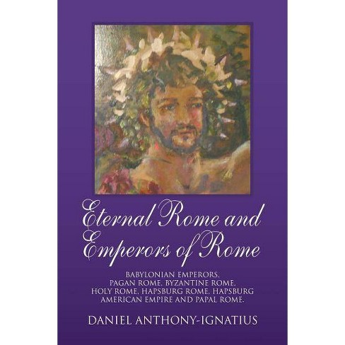 Eternal Rome and Emperors of Rome - by  Daniel Anthony-Ignatius (Paperback) - image 1 of 1