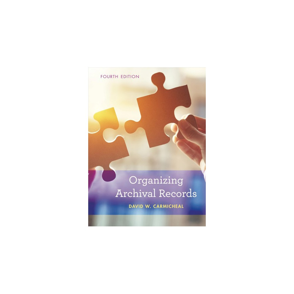 Organizing Archival Records - 4 by David W. Carmicheal (Hardcover)