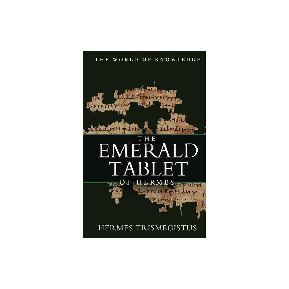 The Emerald Tablet of Hermes - by Hermes Trismegistus (Paperback) The Emerald Tablet of Hermes - by Hermes Trismegistus (Paperback)