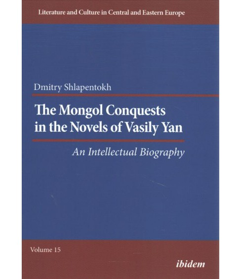 Mongol Conquests in the Novels of Vasily Yan : An Intellectual Biography (Paperback) (Dmitry - image 1 of 1