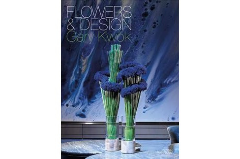 Flowers and Design -  by Gary Kwok (Hardcover) - image 1 of 1