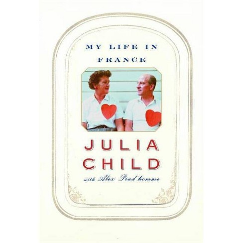 My Life in France - by  Julia Child & Alex Prud'homme (Hardcover) - image 1 of 1