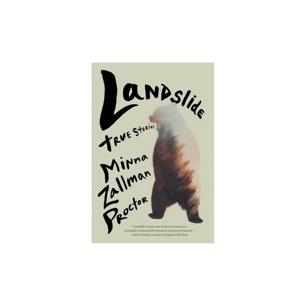 Landslide : True Stories - by Minna Zallman Proctor (Paperback)