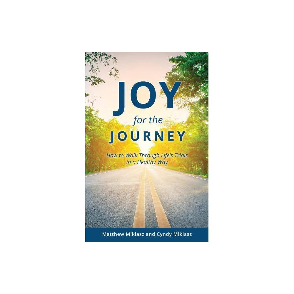 Joy For The Journey By Matthew Miklasz Cyndy Miklasz Paperback