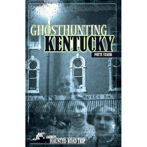 Ghosthunting Kentucky - (America's Haunted Road Trip) by  Patti Starr (Hardcover) - image 1 of 1