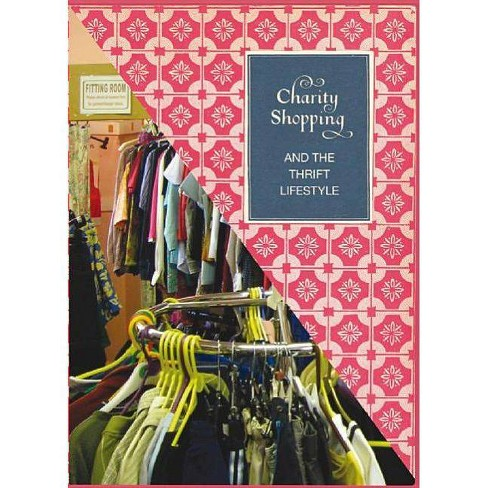 Charity Shopping and the Thrift Lifestyle - by  Lettice Wilkinson (Paperback) - image 1 of 1