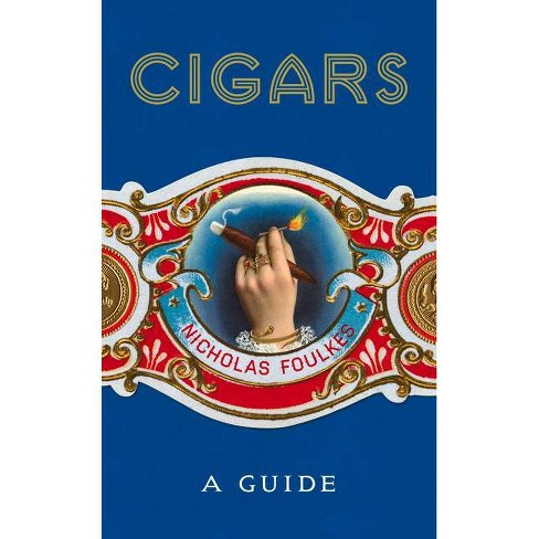 Cigars: A Guide - by  Nicholas Foulkes (Hardcover) - image 1 of 1