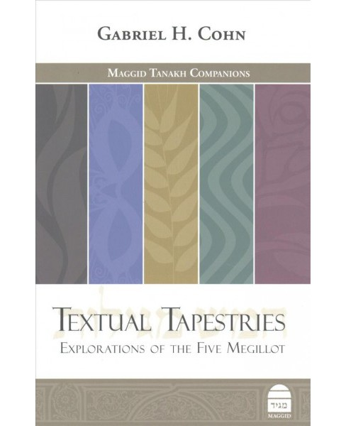 Textual Tapestries : Explorations of the Five Megillot (Hardcover) (Gabriel H. Cohn) - image 1 of 1