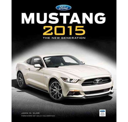 Mustang 2015 : The New Generation (Hardcover) (John M. Clor) - image 1 of 1