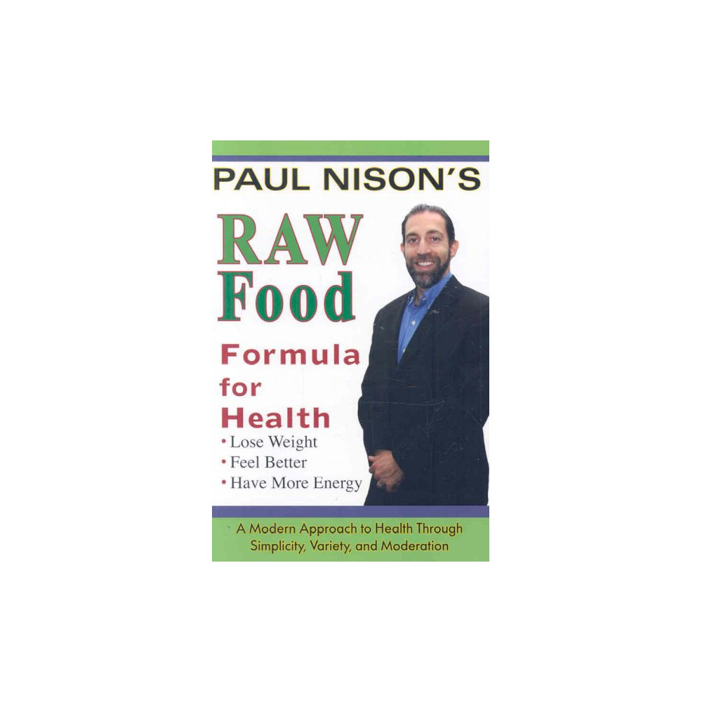 Raw Food Formula for Health : A Modern Approach to Health Trhough Simplicity, Variety, and Moderation
