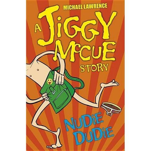 Nudie Dudie - (Jiggy McCue Stories) by  Michael Lawrence (Paperback) - image 1 of 1