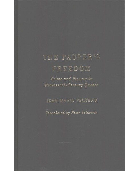 Pauper's Freedom : Crime and Poverty in Nineteenth-century Quebec -  by Jean-marie Fecteau (Hardcover) - image 1 of 1